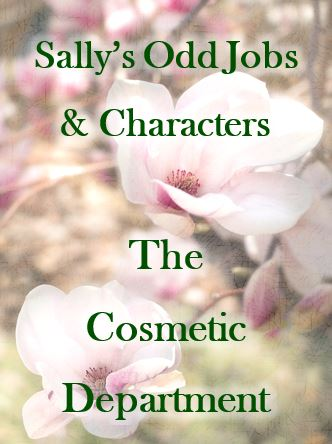 Sally's odd jobs and characters – The Cosmetic Department